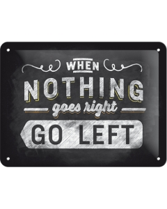 Metallplaat 15x20cm / When nothing goes right... Go left