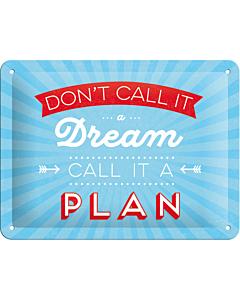 Metallplaat 15x20cm / Don't call it a dream... Call it a plan